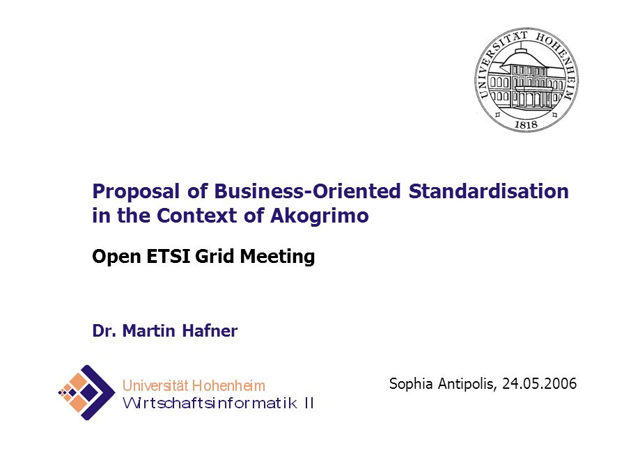 Sophia Antipolis, 24.05.2006 Proposal of Business-Oriented Standardisation in the Context of Akogrimo Open ETSI Grid Meeting Dr.