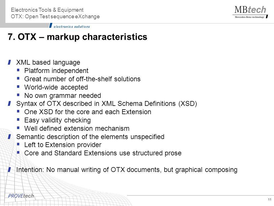 11 7. OTX – markup characteristics Electronics Tools & Equipment OTX: Open Test sequence eXchange XML based language Platform independent Great number