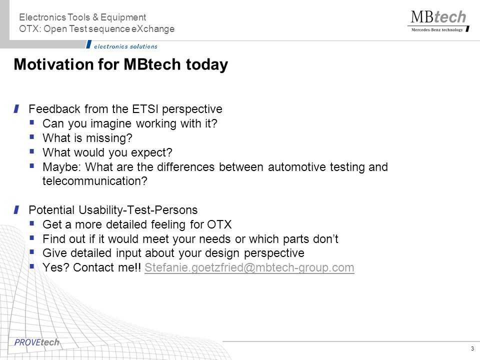3 Motivation for MBtech today Feedback from the ETSI perspective Can you imagine working with it? What is missing? What would you expect? Maybe: What
