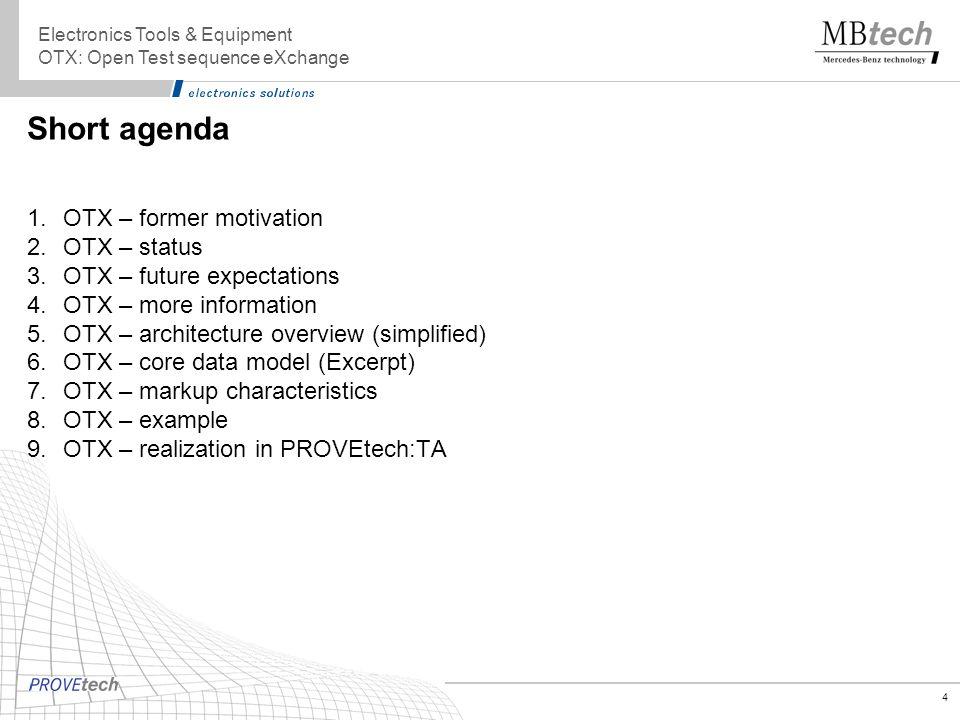 4 Short agenda 1.OTX – former motivation 2.OTX – status 3.OTX – future expectations 4.OTX – more information 5.OTX – architecture overview (simplified