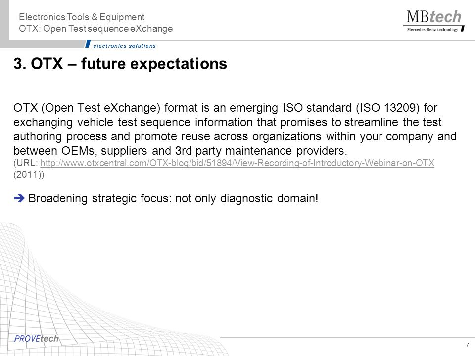 7 3. OTX – future expectations OTX (Open Test eXchange) format is an emerging ISO standard (ISO 13209) for exchanging vehicle test sequence informatio