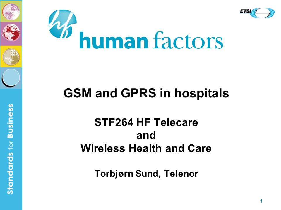 1 GSM and GPRS in hospitals STF264 HF Telecare and Wireless Health and Care Torbjørn Sund, Telenor