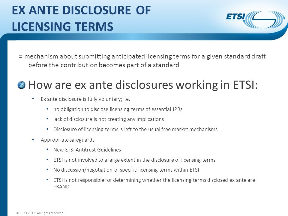 EX ANTE DISCLOSURE OF LICENSING TERMS = mechanism about submitting anticipated licensing terms for a given standard draft before the contribution beco