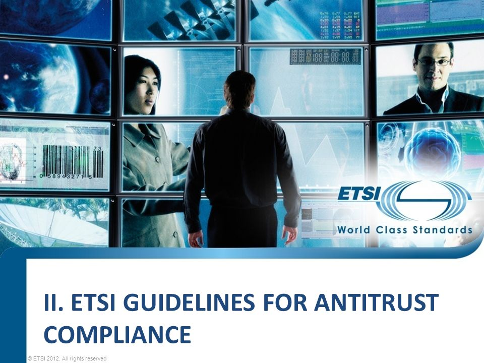 II. ETSI GUIDELINES FOR ANTITRUST COMPLIANCE © ETSI 2012. All rights reserved