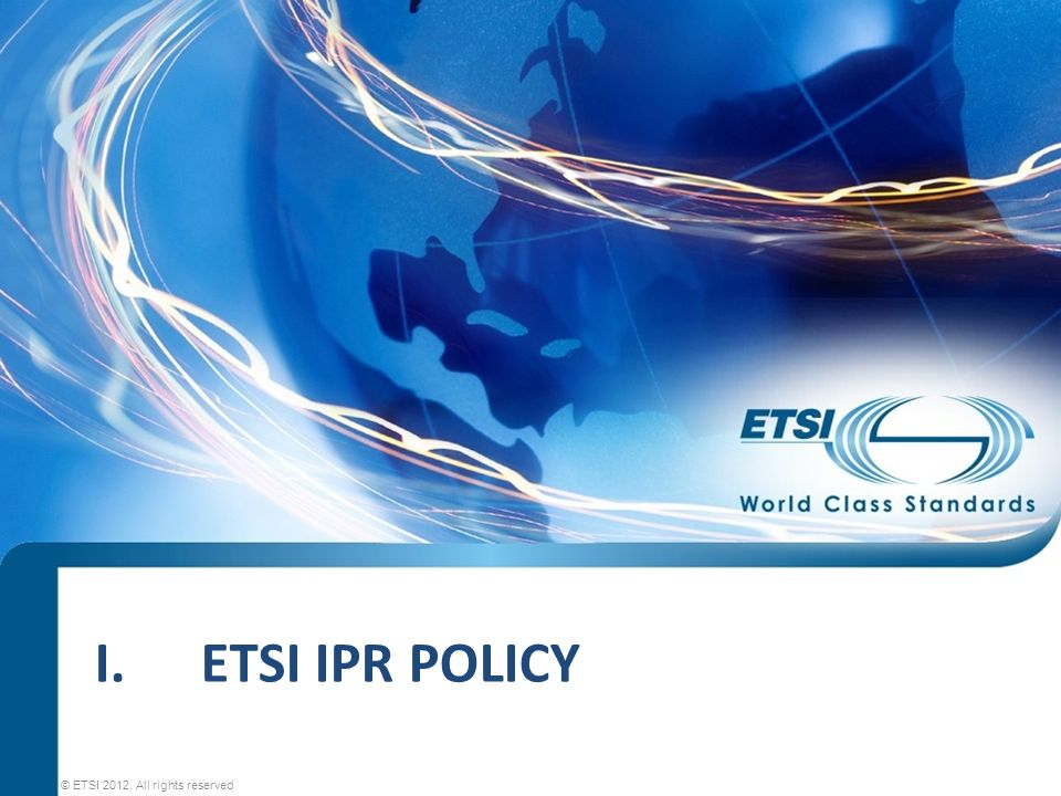I.ETSI IPR POLICY © ETSI 2012. All rights reserved