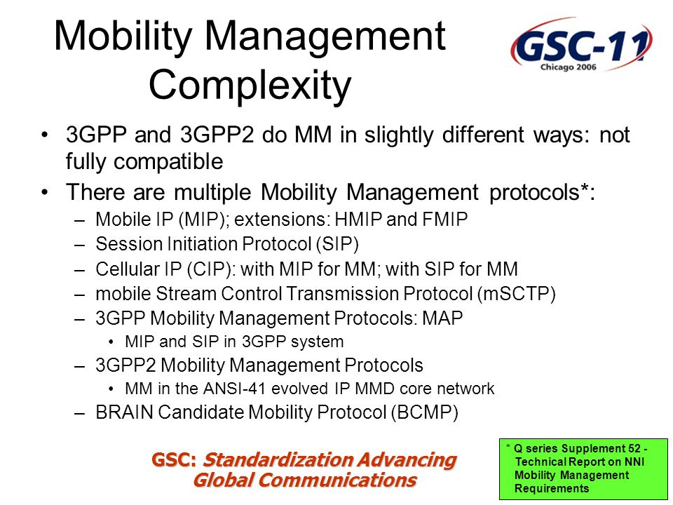 GSC: Standardization Advancing Global Communications Converging on Mobility Management MIP (used by 3GPP2 MM), SIP (used by 3GPP IMS), 3GPP MM come closest to meeting all identified requirements