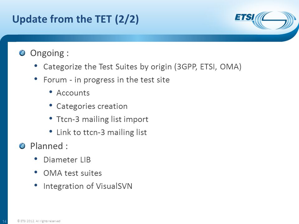 Update from the TET (2/2) Ongoing : Categorize the Test Suites by origin (3GPP, ETSI, OMA) Forum - in progress in the test site Accounts Categories cr