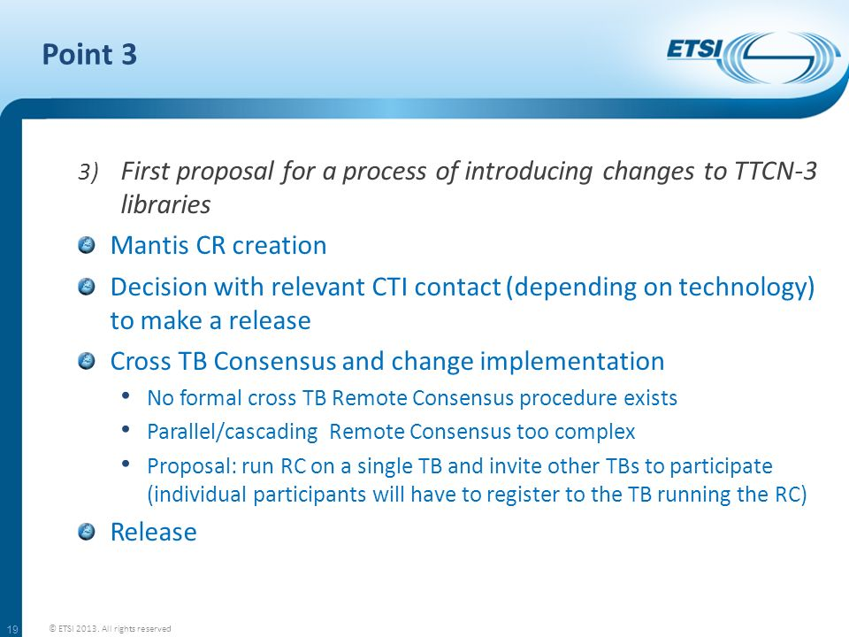 Point 3 3) First proposal for a process of introducing changes to TTCN-3 libraries Mantis CR creation Decision with relevant CTI contact (depending on