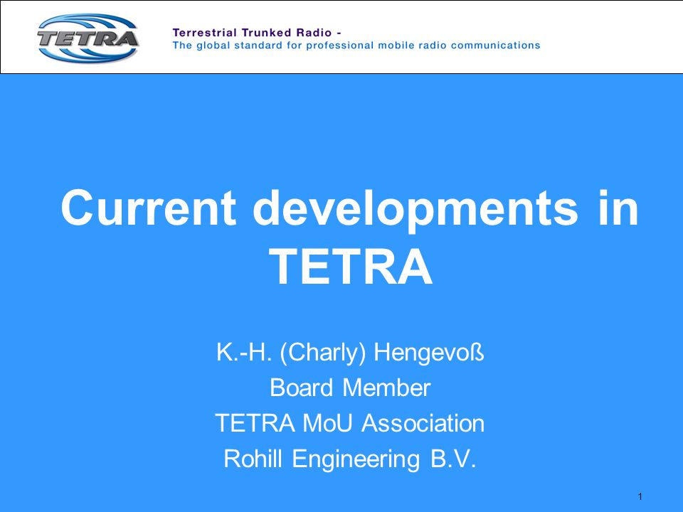 1 Current developments in TETRA K.-H.