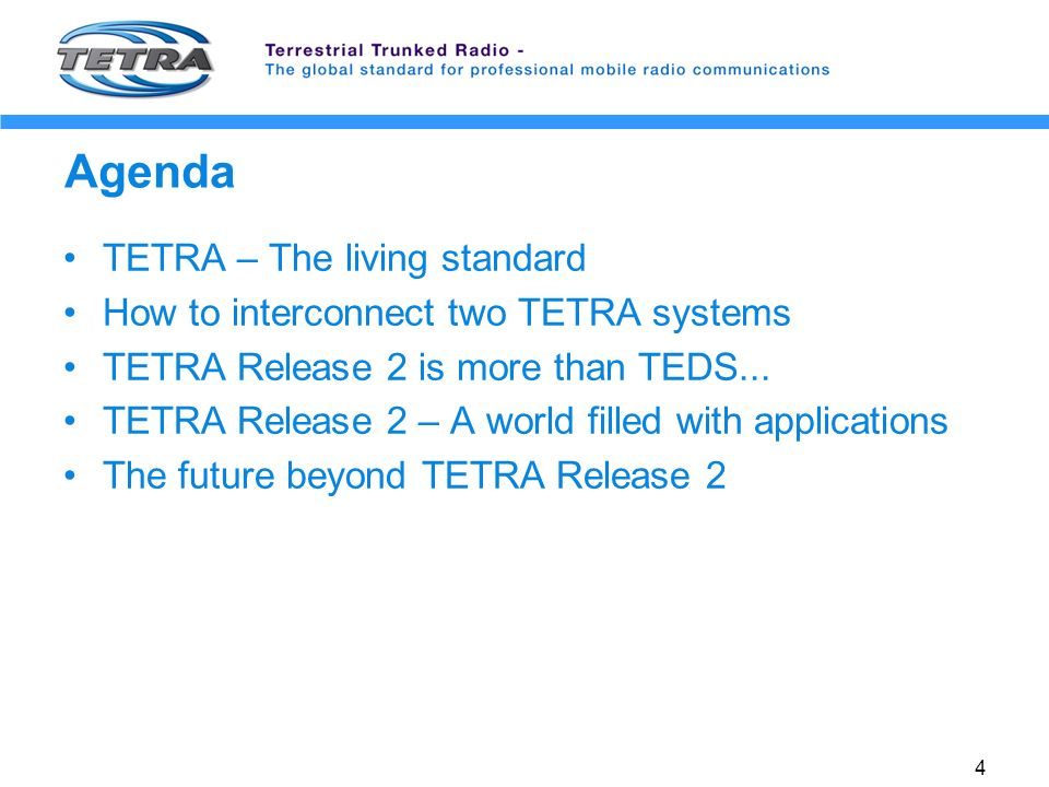 4 Agenda TETRA – The living standard How to interconnect two TETRA systems TETRA Release 2 is more than TEDS...