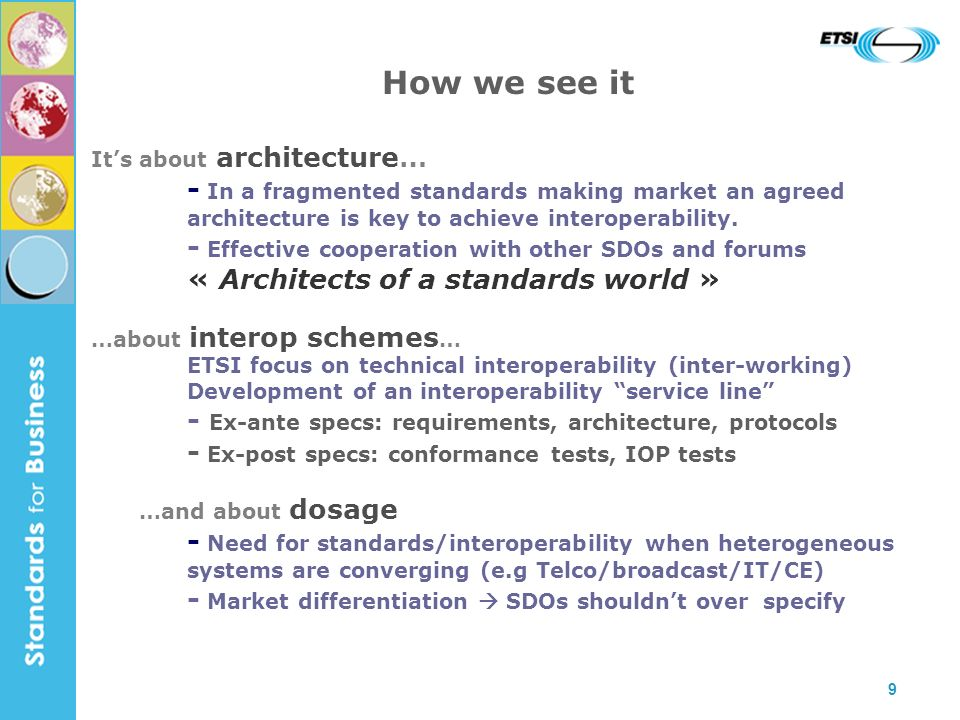 9 How we see it Its about architecture… - In a fragmented standards making market an agreed architecture is key to achieve interoperability.