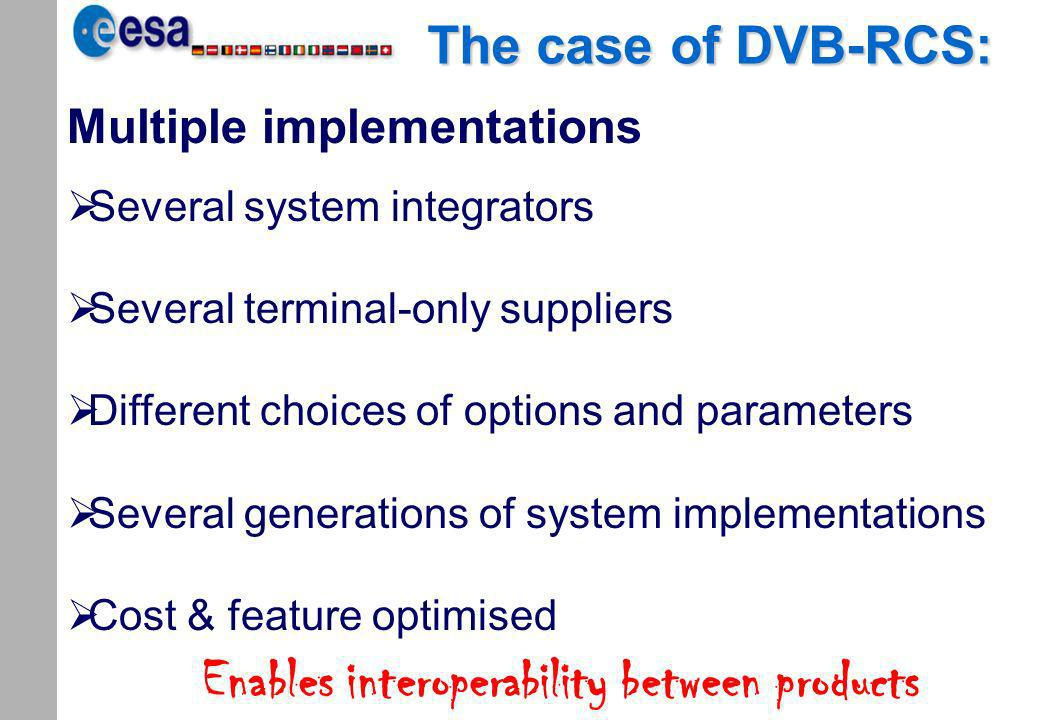 SatLabs Group basics Association set up to bring the DVB-RCS standard to large- scale adoption –Foster availability of interoperable products –Ensure availability of solutions for interoperability testing and certification Membership open to all organizations worldwide interested in the DVB-RCS standard Main emphasis on interoperability but addressing other aspects related to DVB-RCS implementation Creation: October 2001