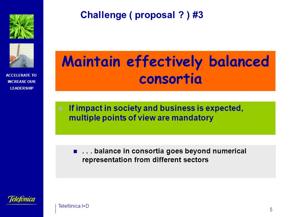 Telefónica I+D ACCELERATE TO INCREASE OUR LEADERSHIP 4 Challenge ( proposal .