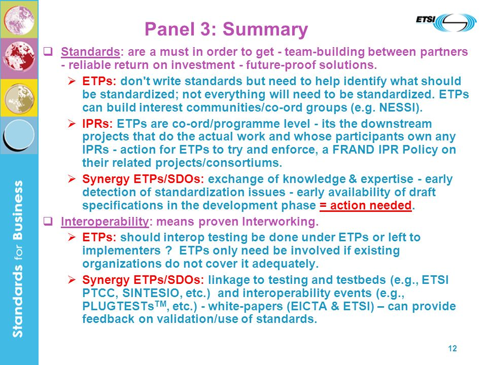 12 Panel 3: Summary Standards: are a must in order to get - team-building between partners - reliable return on investment - future-proof solutions.
