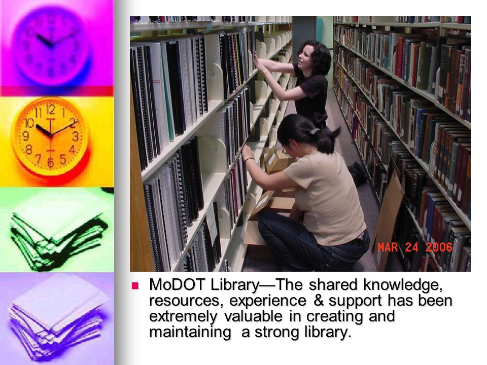 MoDOT LibraryThe shared knowledge, resources, experience & support has been extremely valuable in creating and maintaining a strong library.