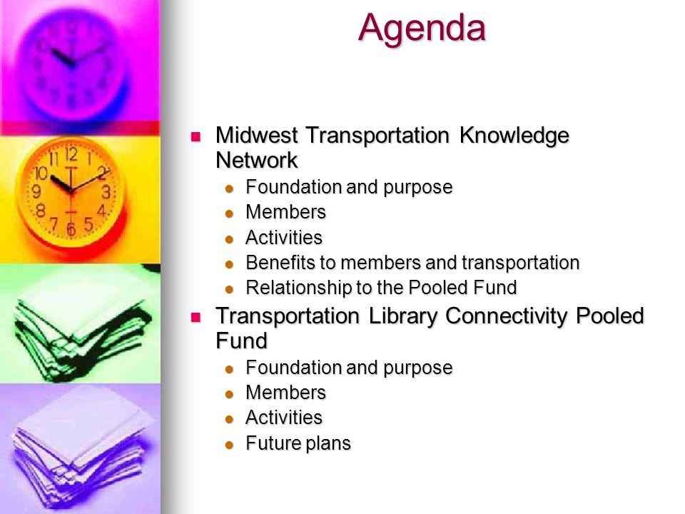 Agenda Midwest Transportation Knowledge Network Midwest Transportation Knowledge Network Foundation and purpose Foundation and purpose Members Members