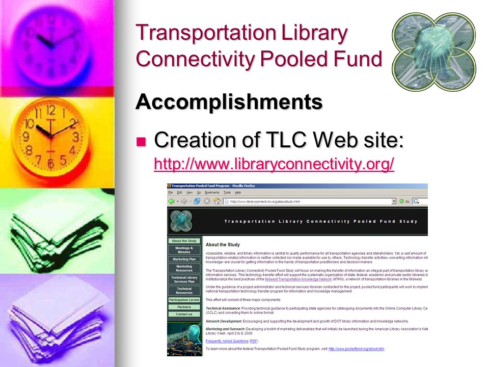 Transportation Library Connectivity Pooled Fund Accomplishments Creation of TLC Web site: http://www.libraryconnectivity.org/ Creation of TLC Web site