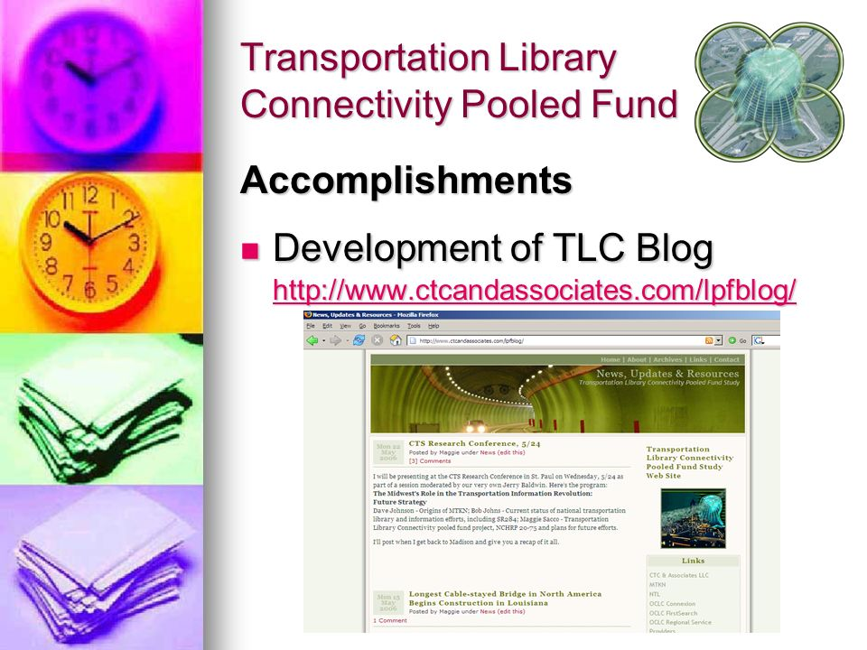 Transportation Library Connectivity Pooled Fund Accomplishments Development of TLC Blog http://www.ctcandassociates.com/lpfblog/ Development of TLC Blog http://www.ctcandassociates.com/lpfblog/ http://www.ctcandassociates.com/lpfblog/