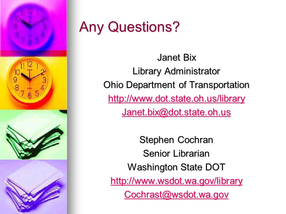 Any Questions? Janet Bix Library Administrator Ohio Department of Transportation http://www.dot.state.oh.us/library Janet.bix@dot.state.oh.us Stephen