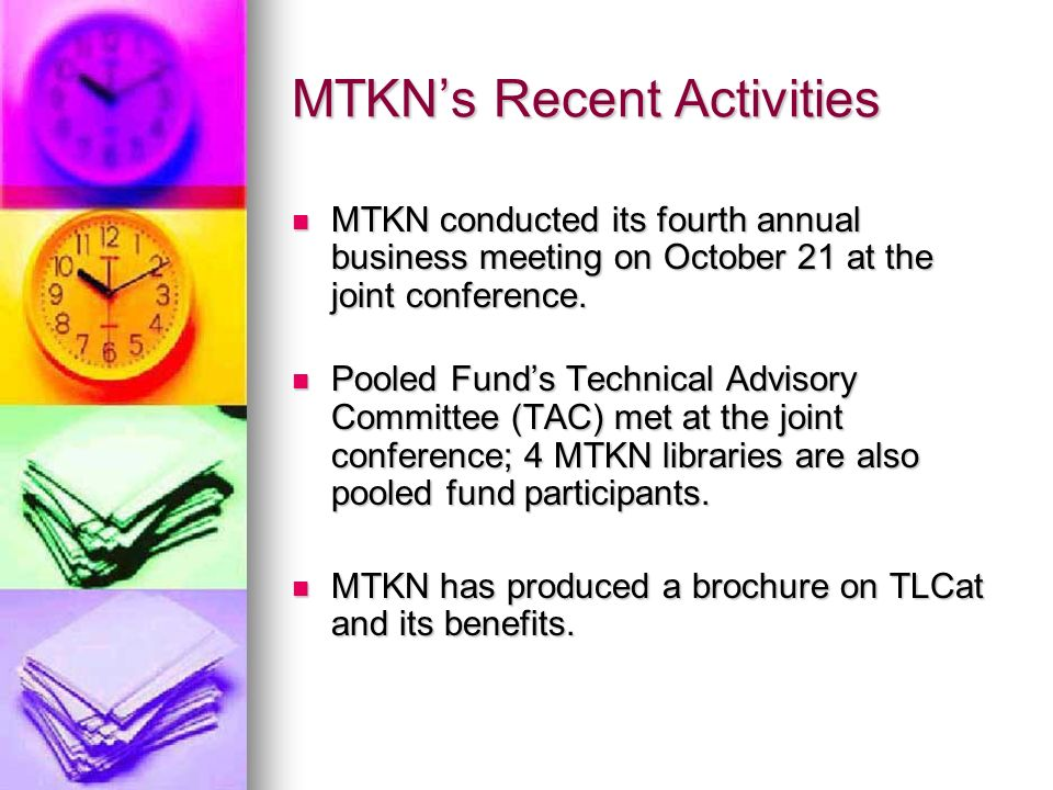 MTKNs Recent Activities MTKN conducted its fourth annual business meeting on October 21 at the joint conference.