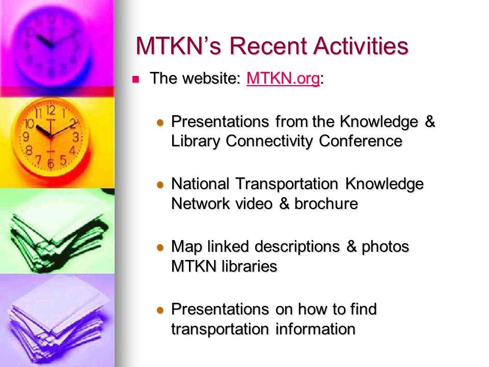MTKNs Recent Activities The website: MTKN.org: The website: MTKN.org:MTKN.org Presentations from the Knowledge & Library Connectivity Conference Prese