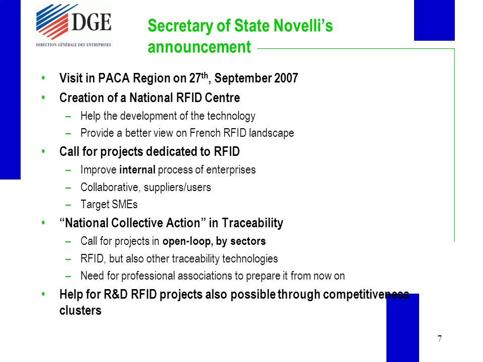 7 Secretary of State Novellis announcement Visit in PACA Region on 27 th, September 2007 Creation of a National RFID Centre –Help the development of t