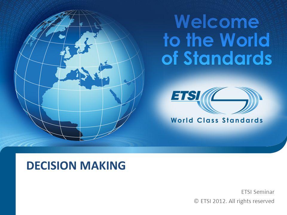 SEM11-08 DECISION MAKING ETSI Seminar © ETSI 2012. All rights reserved