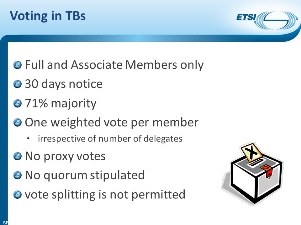 SEM11-08 Voting in TBs Full and Associate Members only 30 days notice 71% majority One weighted vote per member irrespective of number of delegates No proxy votes No quorum stipulated vote splitting is not permitted 10