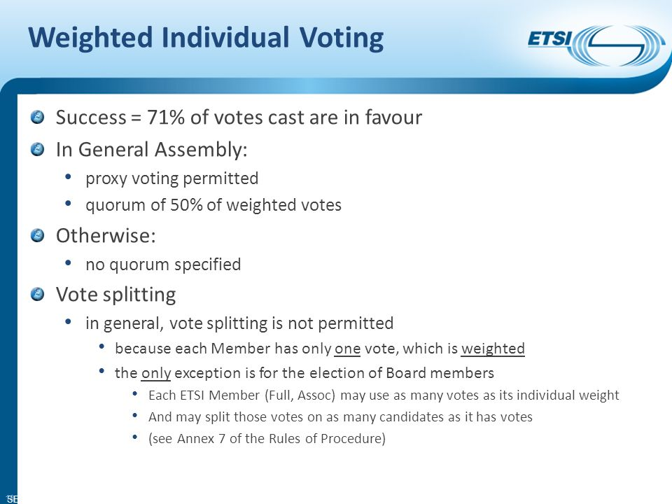 SEM11-08 Weighted Individual Voting Success = 71% of votes cast are in favour In General Assembly: proxy voting permitted quorum of 50% of weighted vo