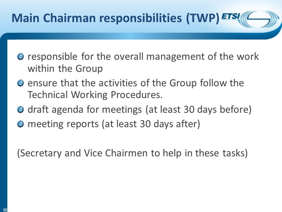 SEM11-08 Main Chairman responsibilities (TWP) responsible for the overall management of the work within the Group ensure that the activities of the Gr