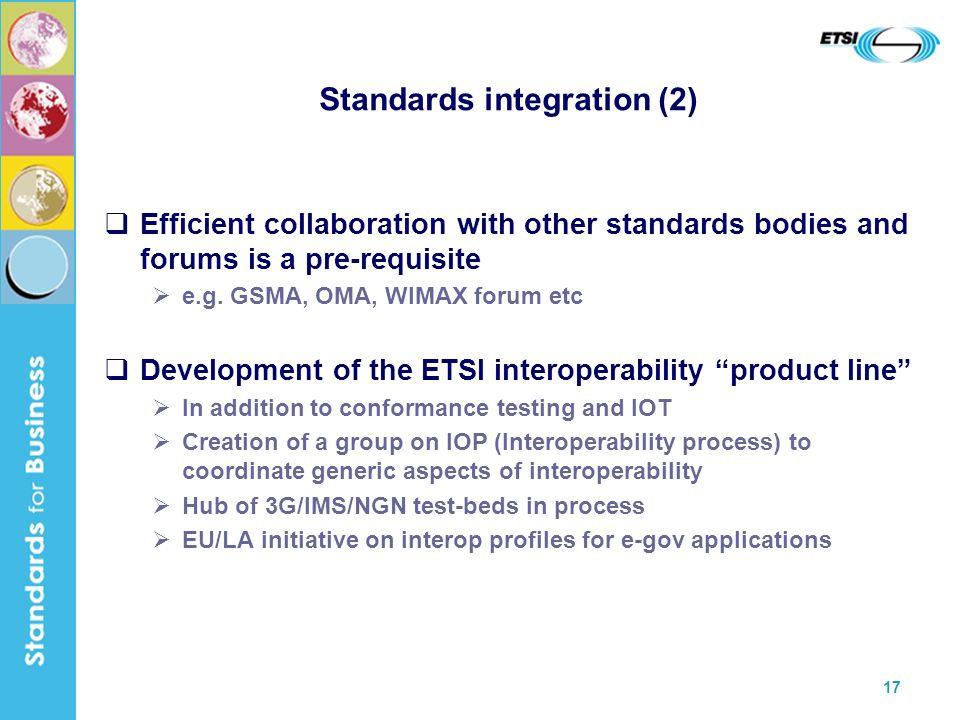 17 Standards integration (2) Efficient collaboration with other standards bodies and forums is a pre-requisite e.g.