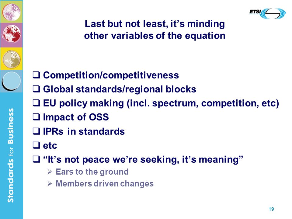 19 Last but not least, its minding other variables of the equation Competition/competitiveness Global standards/regional blocks EU policy making (incl