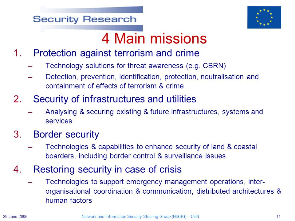 Network and Information Security Steering Group (NISSG) - CEN June Main missions 1.Protection against terrorism and crime –Technology solutions for threat awareness (e.g.