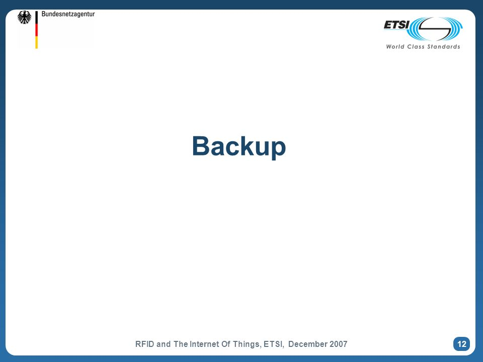 RFID and The Internet Of Things, ETSI, December 2007 12 Backup