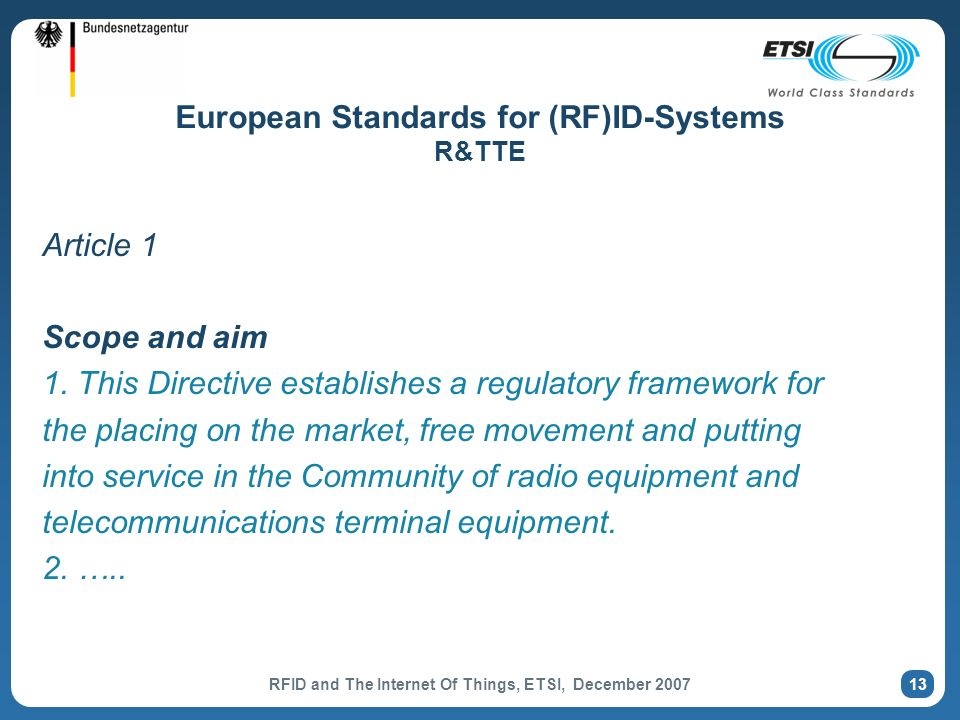 RFID and The Internet Of Things, ETSI, December 2007 13 European Standards for (RF)ID-Systems R&TTE Article 1 Scope and aim 1.