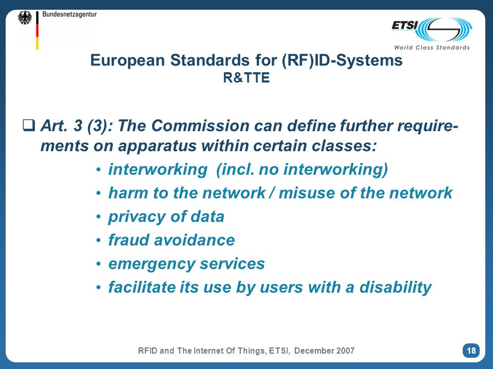 RFID and The Internet Of Things, ETSI, December 2007 18 European Standards for (RF)ID-Systems R&TTE Art.