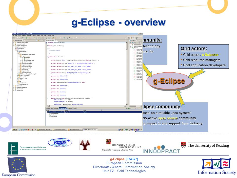 g-Eclipse (034327) European Commission Directorate-General Information Society Unit F2 – Grid Technologies g-Eclipse - overview An integrated, Grid en