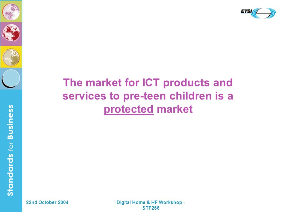 22nd October 2004Digital Home & HF Workshop - STF266 The market for ICT products and services to pre-teen children is a protected market