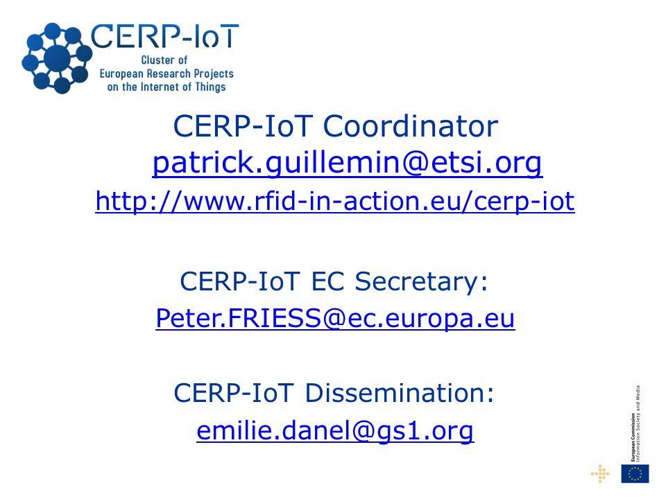 CERP-IoT Coordinator patrick.guillemin@etsi.org patrick.guillemin@etsi.org http://www.rfid-in-action.eu/cerp-iot CERP-IoT EC Secretary: Peter.FRIESS@ec.europa.eu CERP-IoT Dissemination: emilie.danel@gs1.org