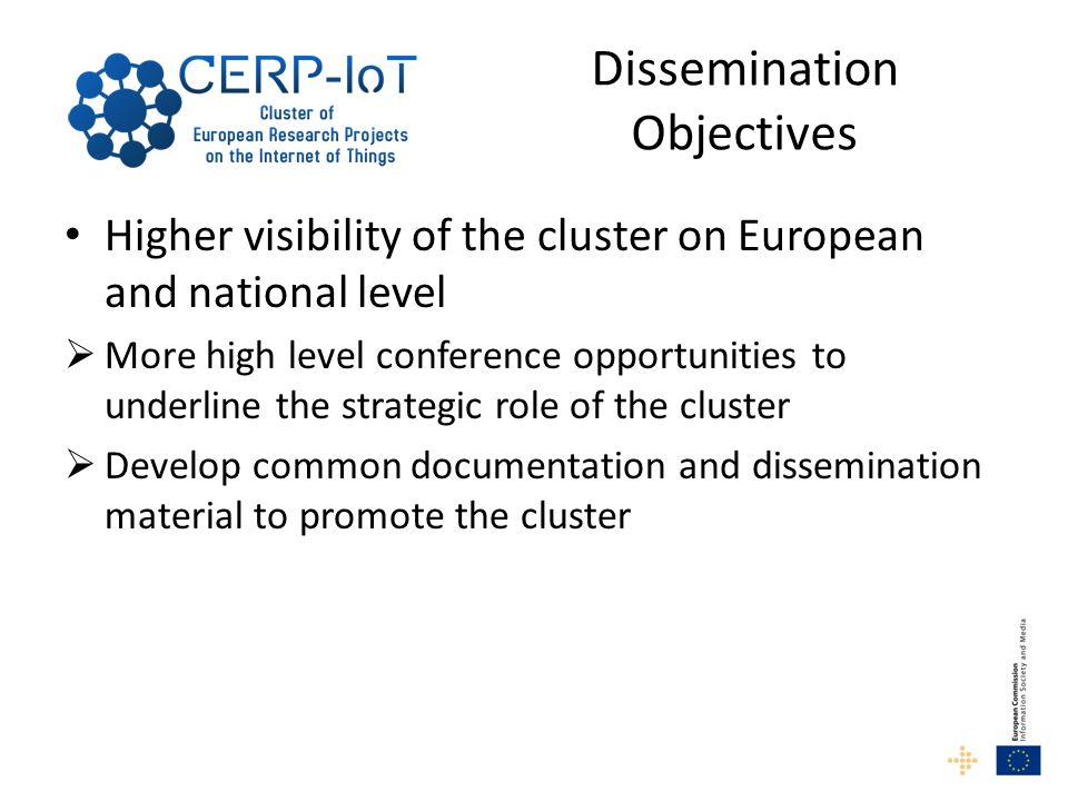 Dissemination Objectives Higher visibility of the cluster on European and national level More high level conference opportunities to underline the str