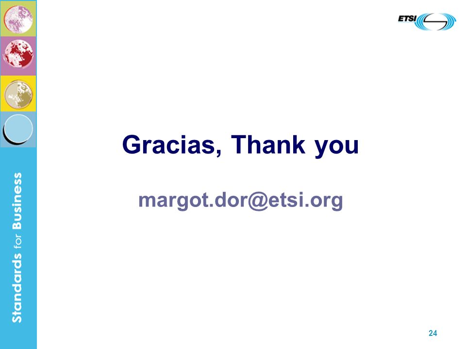 24 Gracias, Thank you margot.dor@etsi.org