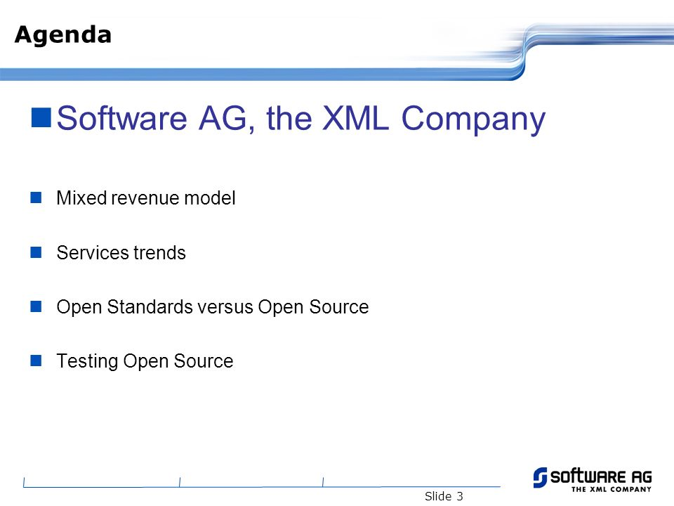 Slide 3 Agenda Software AG, the XML Company Mixed revenue model Services trends Open Standards versus Open Source Testing Open Source