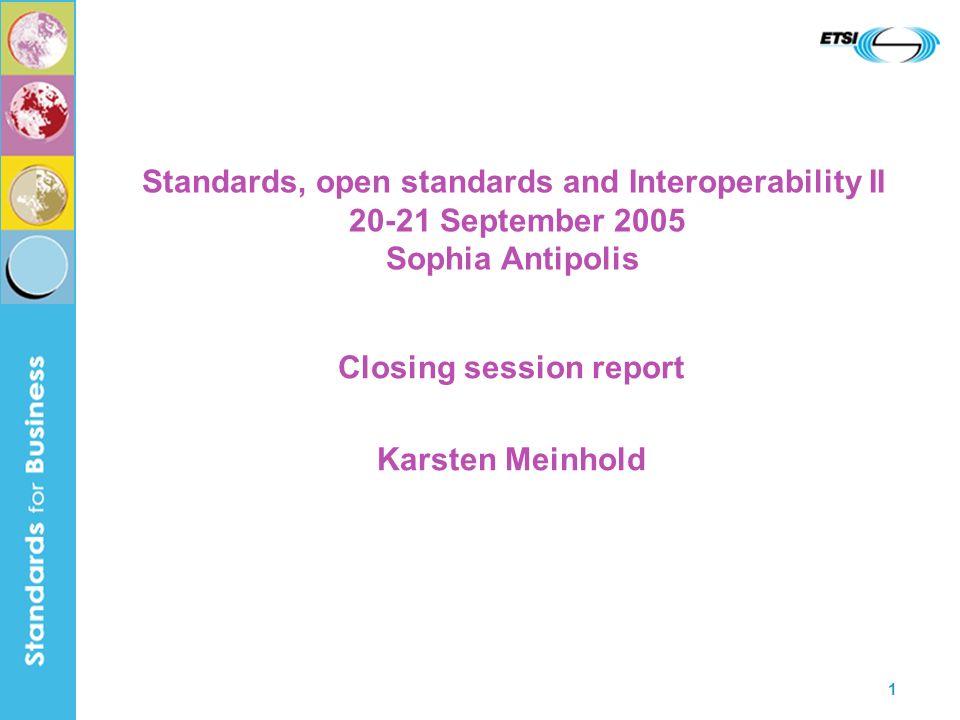 1 Standards, open standards and Interoperability II 20-21 September 2005 Sophia Antipolis Closing session report Karsten Meinhold