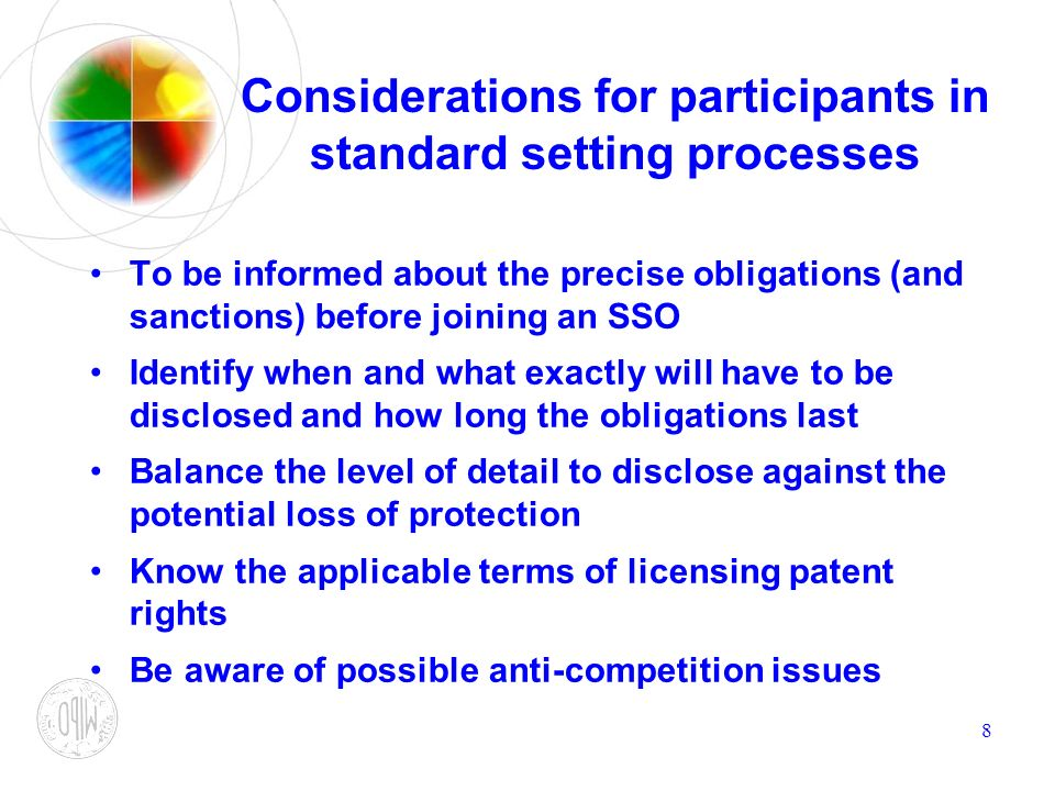 8 Considerations for participants in standard setting processes To be informed about the precise obligations (and sanctions) before joining an SSO Ide