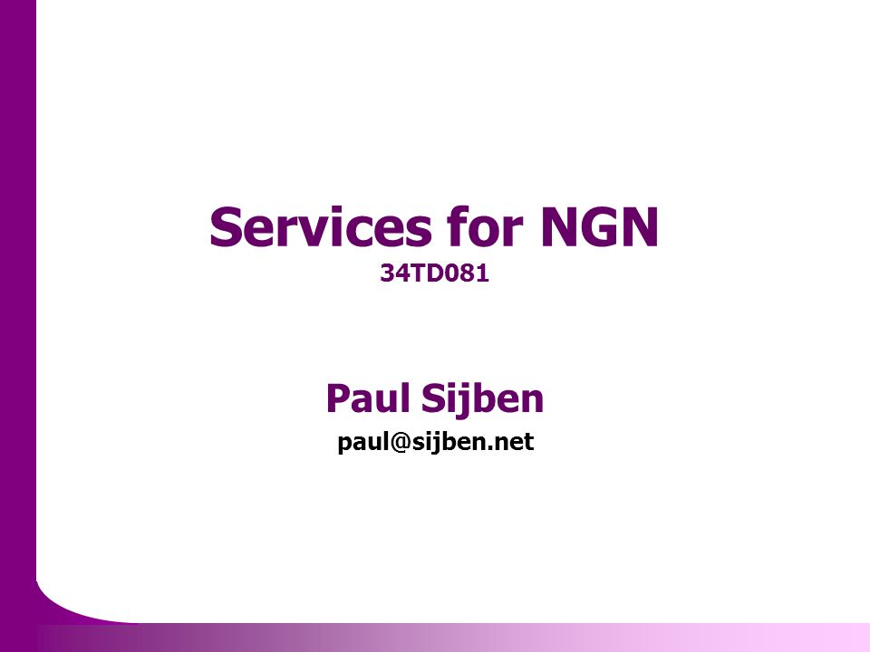 Services for NGN 34TD081 Paul Sijben paul@sijben.net
