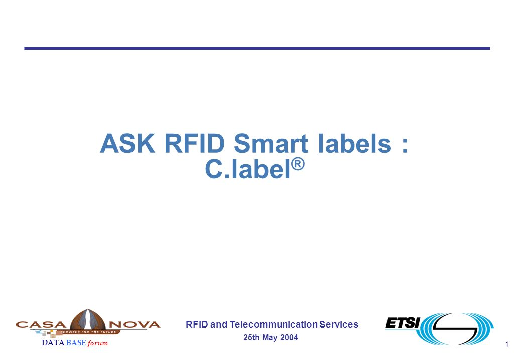 1 RFID and Telecommunication Services 25th May 2004 DATA BASE forum ASK RFID Smart labels : C.label ®