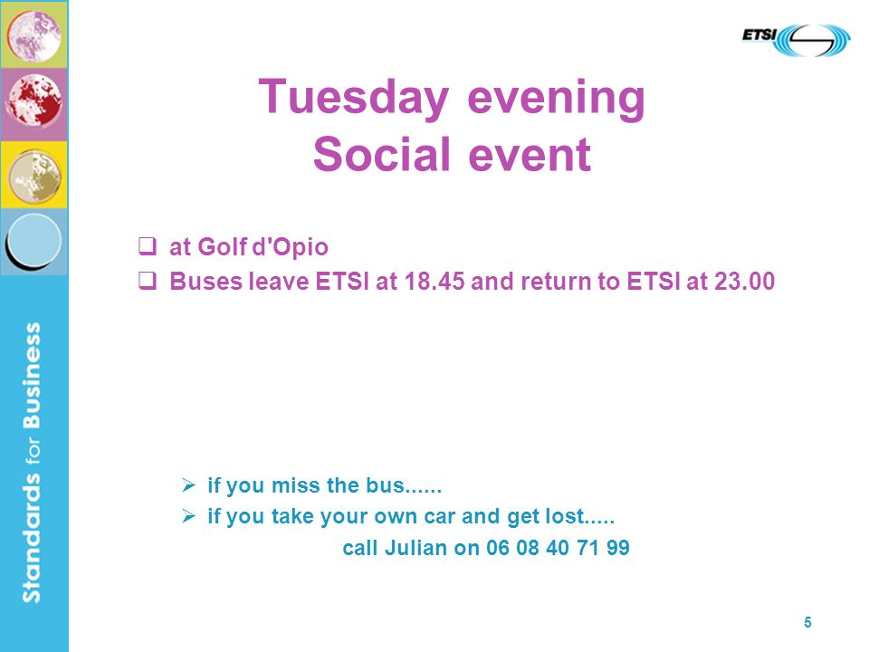 5 Tuesday evening Social event at Golf d'Opio Buses leave ETSI at 18.45 and return to ETSI at 23.00 if you miss the bus...... if you take your own car