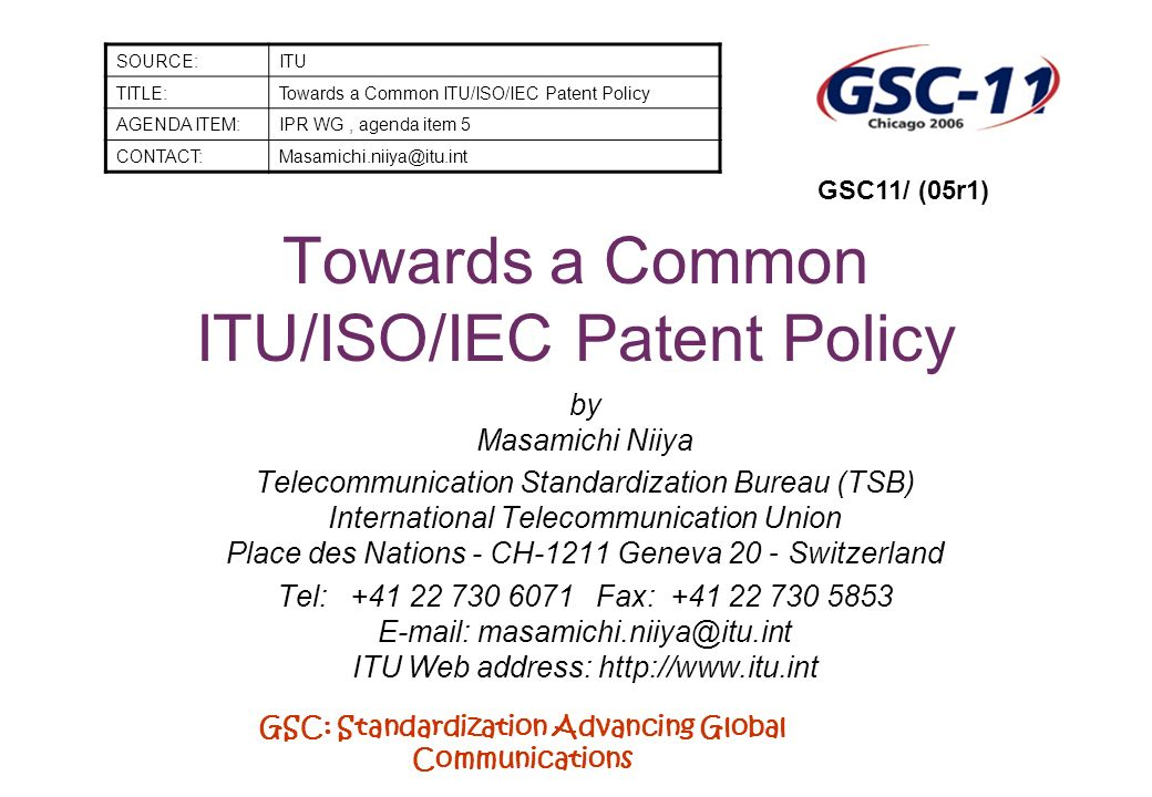 GSC: Standardization Advancing Global Communications Towards a Common ITU/ISO/IEC Patent Policy by Masamichi Niiya Telecommunication Standardization B