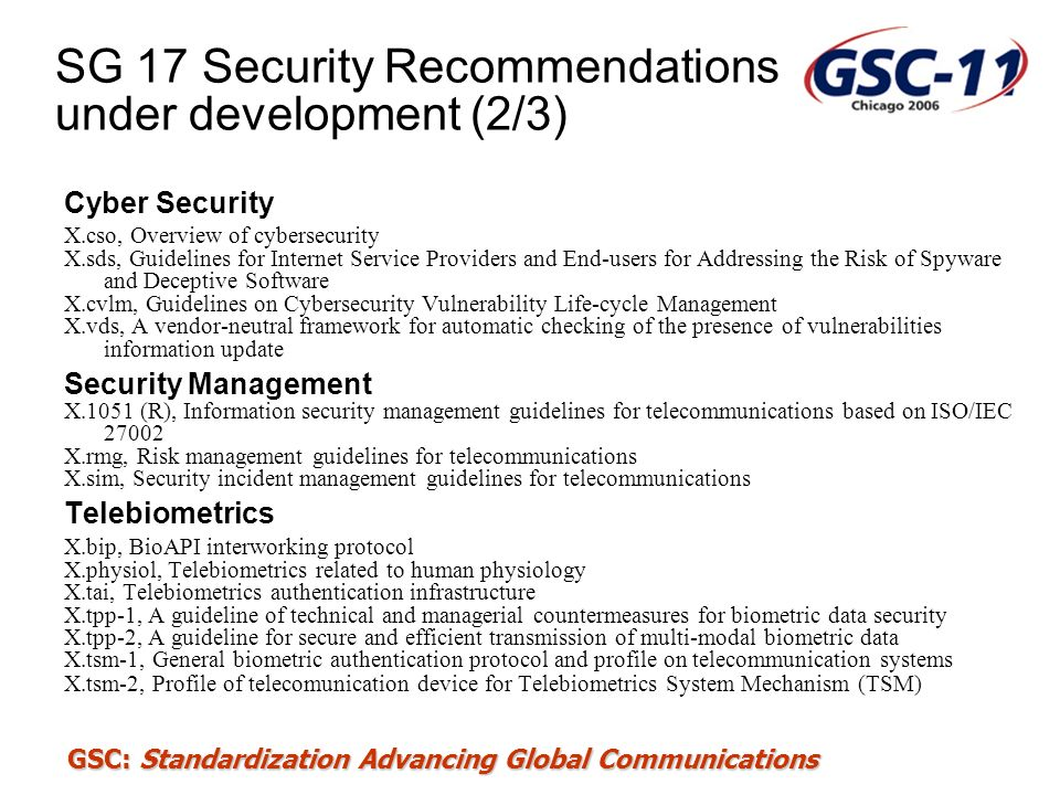 GSC: Standardization Advancing Global Communications SG 17 Security Recommendations under development (2/3) Cyber Security X.cso, Overview of cybersec