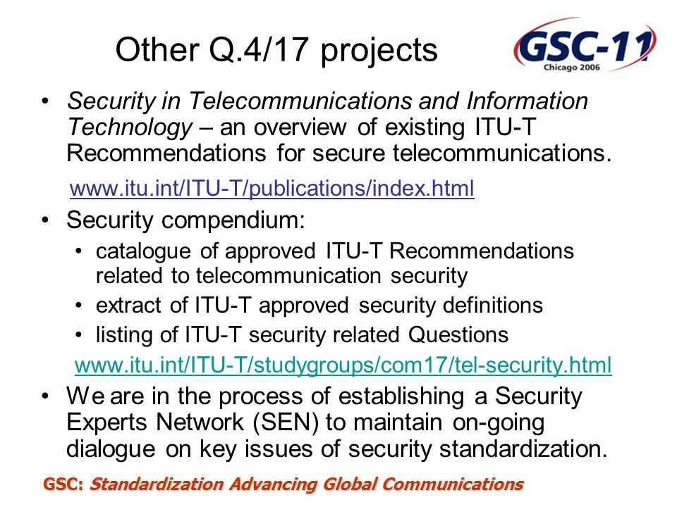 GSC: Standardization Advancing Global Communications Other Q.4/17 projects Security in Telecommunications and Information Technology – an overview of